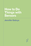 How to Do Things with Sensors