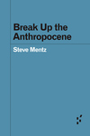Break Up the Anthropocene