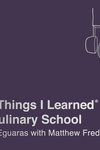 101 Things I Learned® in Culinary School (Second Edition)