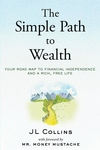 Simple Path to Wealth: Your Road Map to Financial Independence and a Rich, Free Life