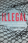 Illegal: How America's Lawless Immigration Regime Threatens Us All