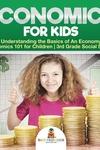Economics for Kids - Understanding the Basics of An Economy - Economics 101 for Children - 3rd Grade