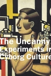 Uncanny: Experiments in Cyborg Culture