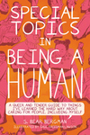 Special Topics in Being a Human: A Queer and Tender Guide to Things I've Learned the Hard Way about