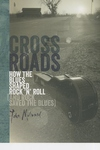 Crossroads:How the Blues Shaped Rock 'n' Roll (and Rock Saved the Blues)