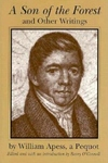 """""""A Son of the Forest"""" and Other Writings by William Apess, a Pequot"""