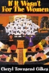 If It Wasn't for the Women:Black Women's Experience and Womanist Culture in Church and Community