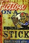 Fiction on a Stick:New Stories by Minnesota Writers