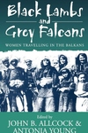 Black Lambs and Grey Falcons:Women Travellers in the Balkans