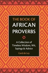The Book of African Proverbs: Over 2000 Quotations of Wisdom & Wit