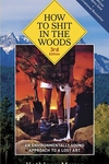 How to Shit in the Woods:An Environmentally Sound Approach to a Lost Art