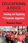 Educational Justice : Teaching and Organizing against the Corporate Juggernaut