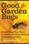 Good Garden Bugs : Everything You Need to Know About Beneficial Predatory Insects