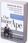 Our Inner Ape:A Leading Primatologist Explains Why We Are Who We Are