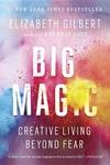 Big Magic : Creative Living Beyond Fear