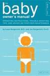 The Baby Owner's Manual:Operating Instructions, Trouble-Shooting Tips, and Advice on First-Year Maintenance