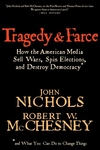 Tragedy and Farce:How the American Media Sell Wars, Spin Elections, and Destroy Democracy