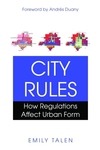 City Rules : How Regulations Affect Urban Form