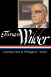 Thornton Wilder:Collected Plays and Writings on Theater