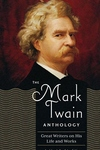 The Mark Twain Anthology:Great Writers on His Life and Work