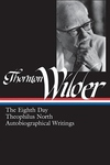 Thornton Wilder:The Eighth Day; Theophilus North; Autobiographical Writings