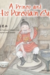 A Prince and His Porcelain Cup: A Tale of the Famous Chicken Cup - Retold in English and Chinese