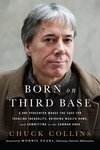 Born on Third Base : A One Percenter Makes the Case for Tackling Inequality, Bringing Wealth Home, and Committing to the Common Good