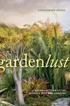 Gardenlust: A Botanical Tour of the World?s Best New Gardens