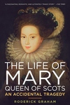 The Life of Mary, Queen of Scots:An Accidental Tragedy