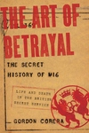 The Art of Betrayal:The Secret History of MI6: Life and Death in the British Secret Service