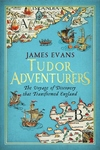 Tudor Adventures:The Voyage of Discovery That Transformed England