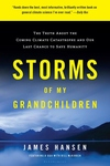 Storms of My Grandchildren:The Truth about the Coming Climate Catastrophe and Our Last Chance to Save Humanity
