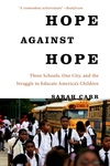 Hope Against Hope:Three Schools, One City, and the Struggle to Educate America's Children