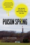 Poison Spring:The Secret History of Pollution and the EPA