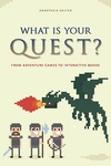 What Is Your Quest? : From Adventure Games to Interactive Books