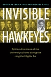 Invisible Hawkeyes : African Americans at the University of Iowa During the Long Civil Rights Era