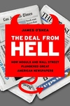 The Deal from Hell:How Moguls and Wall Street Plundered Great American Newspapers