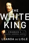 The White King: Charles I and the English Civil War