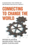 Connecting to Change the World : Harnessing the Power of Networks for Social Impact