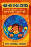 Energy Democracy : Advancing Equity in Clean Energy Solutions