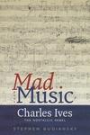 Mad Music:Charles Ives, the Nostalgic Rebel