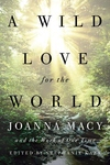 Wild Love for the World: Joanna Macy and the Work of Our Time