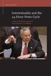 Intertextuality and the 24-Hour News Cycle : A Day in the Rhetorical Life of Colin Powell's U.N. Address
