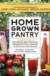 Homegrown Pantry : A Gardener's Guide to Selecting the Best Varieties & Planting the Perfect Amounts for What You Want to Eat Year-round