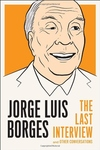 Jorge Luis Borges:The Last Interview and Other Conversations