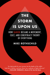 Storm Is Upon Us: How Qanon Became a Movement, Cult, and Conspiracy Theory of Everything