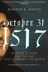October 31, 1517: Martin Luther and the Day That Changed the World