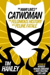 Many Lives of Catwoman : The Felonious History of a Feline Fatale