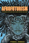 Afrofuturism:The World of Black Sci-Fi and Fantasy Culture