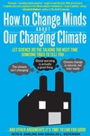 How to Change Minds About Our Changing Climate : Let Science Do the Talking the Next Time Someone Tries to Tell You?
